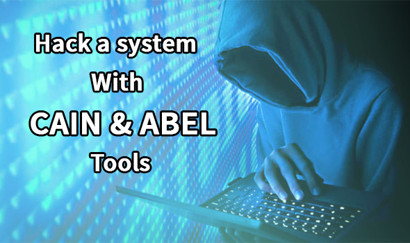 Hack System lets try CAIN and ABEL Tools